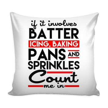 Funny Baking Graphic Pillow Cover If It Involves Batter Icing Baking Pans And