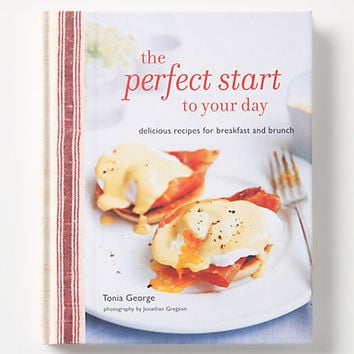 The Perfect Start To Your Day: Delicious Recipes For Breakfast And Brunch