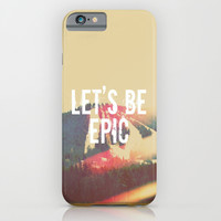 Let's Be Epic iPhone & iPod Case by Rachel Burbee