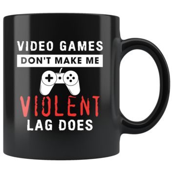 Video Games Don't Make Me Violent Lag Does 11oz Black Mug