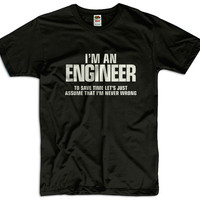 I'm An Engineer To Save Time Lets Assume That I'm Never Wrong Men Women Funny Joke T shirt Tee Gift Present