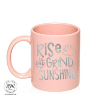 Rise and Grind Sunshine