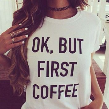 OK, BUT FIRST COFFEE New Style Women T-Shirt