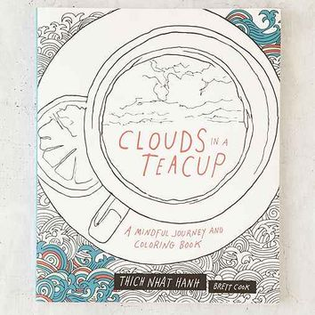 Clouds In A Teacup: A Mindful Journey And Coloring Book By Thich Nhat Hanh & Brett Cook
