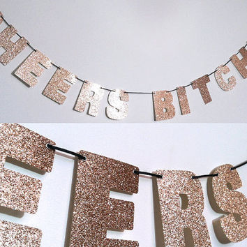 CHEERS BITCHES Glitter Banner Wall Decoration - Sparkly Rose Gold - Champagne