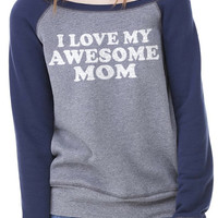 Mothers Day Gift Mom Gift I Love My Awesome MOM Triblend Wideneck Sweatshirt Womens Holiday Gift Mother sweater Gift