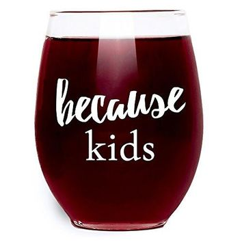 Because Kids Wine Glass  Stemless  Large Pour 15 oz Motherrsquos Day Gift Idea for Mom Nana Grandma