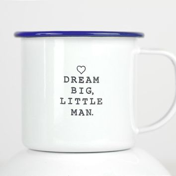 Dream Big, Little Man. Enamel Mug