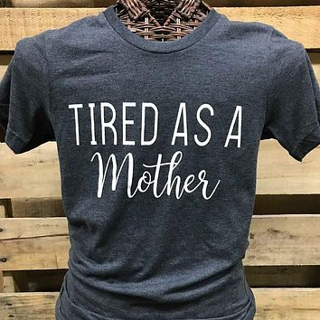 Southern Chics Apparel Tired as a Mother Canvas Girlie Bright T Shirt