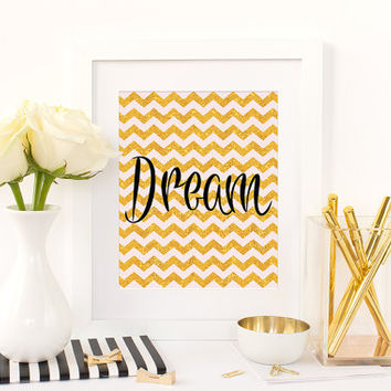Dream Quote, Printable Quote, Digital Download, Gold Chevron, Dream Art, Instant Download, Wall Art, Wall Decor, Inspirational Quote