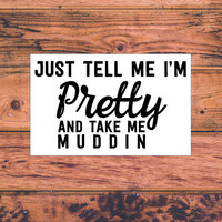 Tell Me I'm Pretty And Take Me Muddin' Decal | Sassy Southern Decal | Country Girl Decal | Sassy Southern Decal | Preppy South Decal | 325