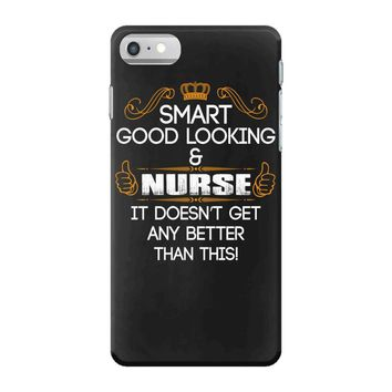 Smart Good Looking Nurse Doesnt Get Better Than This iPhone 7 Case