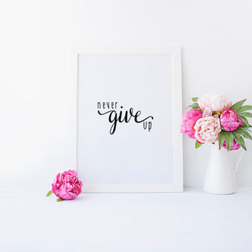 NEVER GIVE UP,Printable Art,Printable Quote,Motivational Print,Inspirational Art,Positive Quote,Life Quote,Life Motto,Typography Print