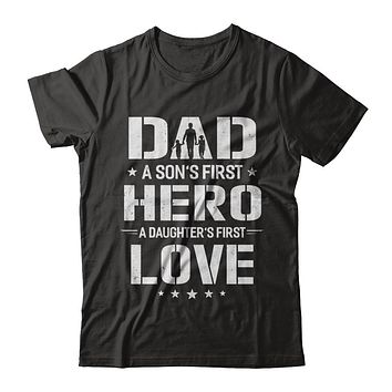 Dad A Son's First Hero A Daughter's First Love Daddy Fathers Day
