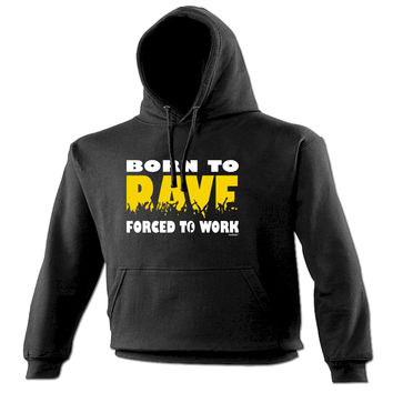 123t USA Born To Rave Forced To Work Funny Hoodie