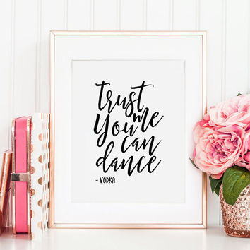 PRINTABLE Art, Trust Me You Can Dance Vodka, Funny Print,Alcohol Sign,Bar Decor,Bar Sign, Drink Store Decor,Quote Prints,VODKA SIGN,Instant