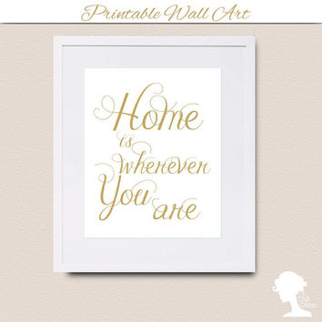 Digital Printable Wall Art 8x10 -  INSTANT DOWNLOAD Home is Wherever You Are Gold & White