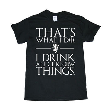 That's What I Do I Drink And Know I Things Tyrion Lannister Game of Thrones 100% Heavy Cotton Men's/Women's Gildan T-SHIRT