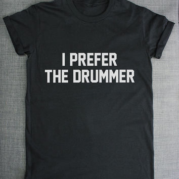 I Prefer The Drummer Band T-Shirt