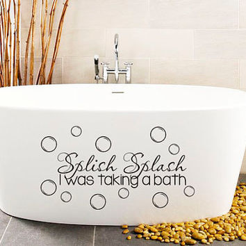 Wall Decal - Splish Splash I was taking a bath with bubbles - Bathroom Shower -  Art Wall Decals Wall Stickers Vinyl Decal Quote