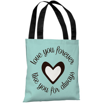 """Love You Forever Like You For Always"" 18""x18"" Tote Bag by OneBellaCasa"