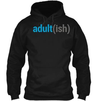 Adult(ish) The Funny Adult-ish Sarcastic Quote T-Shirt Pullover Hoodie 8 oz