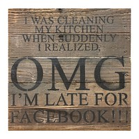 I Was Cleaning My Kitchen When Suddenly I Realized OMG I'm Late For Facebook - Reclaimed Repurposed Art Sign 10-in