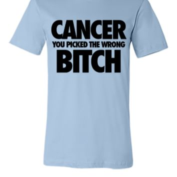 Cancer You Picked The Wrong Bitch - Unisex T-shirt