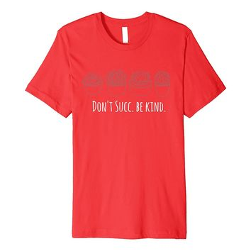 Funny Succulent Lover Gift Don't Succ. Be Kind T-Shirt Women