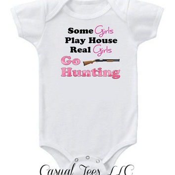 Some Girls Play House Real Girls Go Hunting Funny Baby Bodysuit  for the Baby