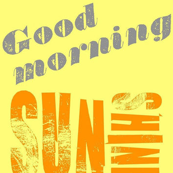 Good Morning Sunshine 11X14 Typography by BrandonAddisArt on Etsy