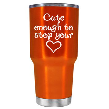 Cute Enough to Stop on Translucent Orange 30 oz Tumbler Cup