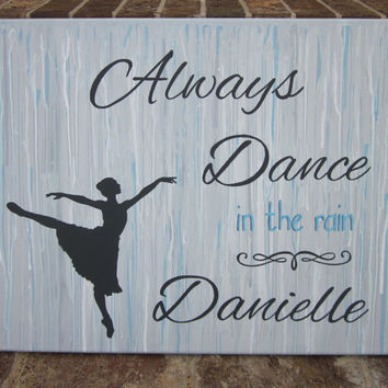Always Dance in the Rain - Quote Art - Personalized Name - Handpainted Painting Wall Decor Art - You customize! Ballet Dancer