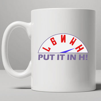 Put it in H Mug, Tea Mug, Coffee Mug