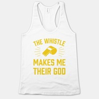 The Whistle Makes Me Their God