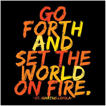 GO FORTH AND SET THE WORLD ON FIRE - Magnet