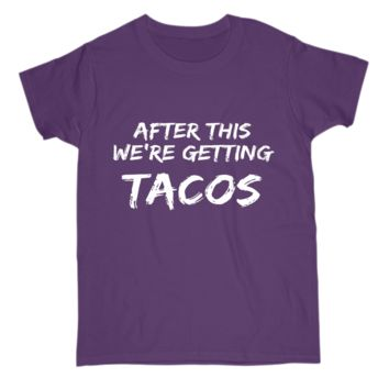 Funny Gift For Food Lover Womens T Shirt After This We're Getting Tacos