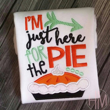 I'm Just Here For The Pie Thanksgiving Applique Shirt