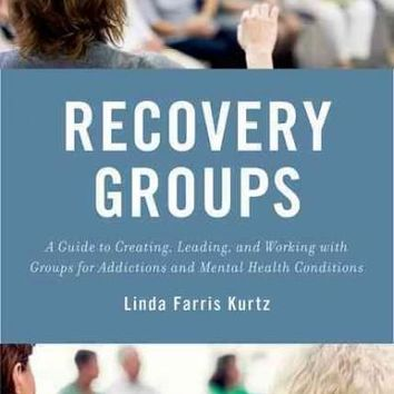 Recovery Groups: A Guide to Creating, Leading, and Working With Groups for Addictions and Mental Health Conditions