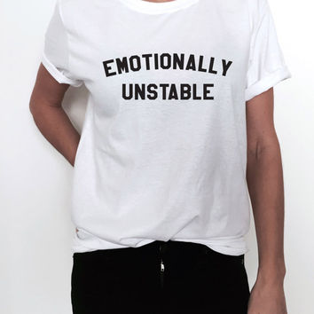 emotionally unstable Tshirt Fashion funny slogan womens girl sassy cute gift tops teens teenager present for daughter sister wife friend