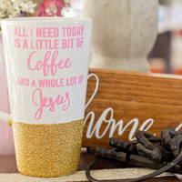 All i needtoday is a little bit of coffee and a whole lot of jesus/Personalized Coffee Cup/Glitter Dipped Coffee Mug/Personalized Coffee Mug