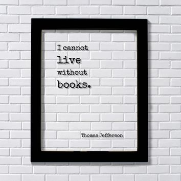 Thomas Jefferson - Floating Quote - I cannot live without books - Book Lovers - bibliophile - bookworm - Art Print - Library Librarian