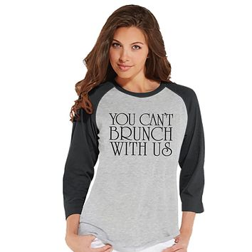 Custom Party Shop Womens You Can't Brunch With Us Funny Raglan Shirt