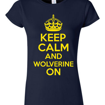 Keep Calm Wolverine On Printed Graphic T Shirt School Spirit Keep Calm Shirt Juniors Ladies And Unisex Styles Great Wolverine Spirit Wear