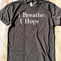 I Breathe, I Hope.  The philosophy that started it all. - American Apparel Tshirt