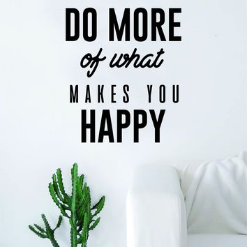 Do More of What Makes You Happy v2 Quote Decal Sticker Wall Vinyl Art Home Decor Decoration Teen Inspire Inspirational Motivational Living Room Bedroom