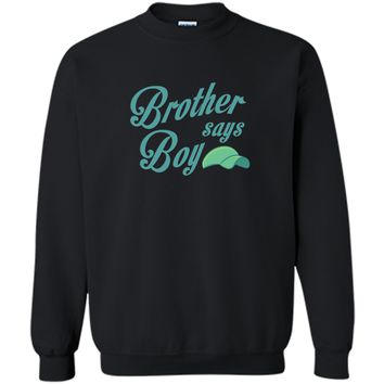 Graphic Brother Say Boy Blue Gender Reaveal Announcement - Cute T-shirt Printed Crewneck Pullover Sweatshirt 8 oz