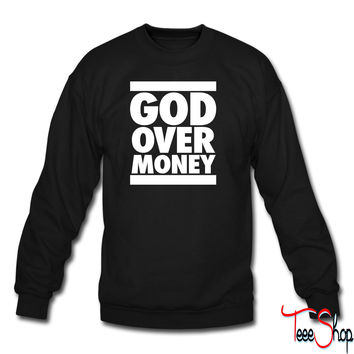 God Over Money d crewneck sweatshirt