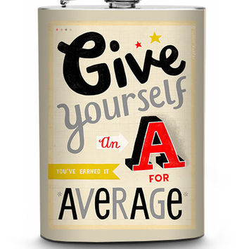 Give Yourself an A for Average Flask 8oz Stainless Steel Hip Container Motivational Quote