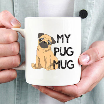 My Pug Mug - Coffee Mug, Cute Mug, Pug Mom, Gift For Dog Lovers, Dog Owner Gift, Pet Lover Mug, New Dog Owner Gift, Cute Pug Mug